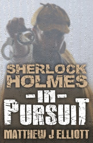 Sherlock Holmes in Pursuit Matthew J Elliott