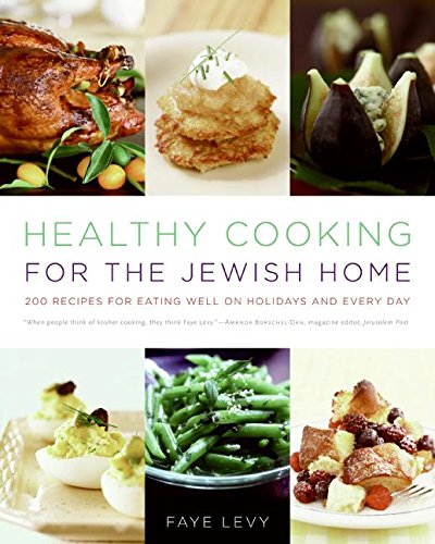 Kosher Healthy (Healthy Cooking for the Jewish Home: 200 Recipes for Eating Well on Holidays and Every Day)