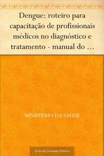 Dengue: roteiro para capacitação de profissionais médicos no diagnóstico e tratamento - manual do monitor
