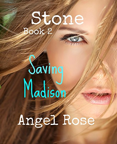 Stone      Book 2       Saving Madison (The Forbidden Love (Angel Rose)
