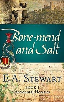 Bone-mend and Salt (Accidental Heretics Book 1) by [Stewart, E.A.]