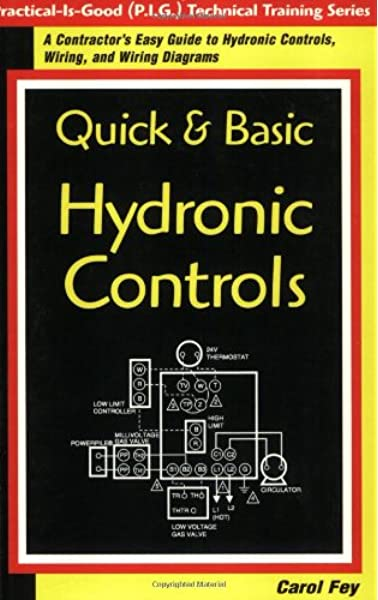 Quick & Basic Hydronic Controls : A Contractor's Easy Guide to Hydronic  Controls, Wiring, and Wiring Diagrams (Practice-Is-Good (P.I.G.) Technical  Training Series): Carol Fey: 9780967256412: Amazon.com: BooksAmazon.com