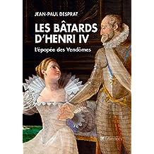Les Bâtards d'Henri IV: L'épopée des Vendômes (French Edition)