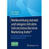 Werbewirkung messen und steigern mit dem Subconscious Decision Marketing Index©: So erhöhen Sie die Effizienz Ihrer Marketing-Investments (German Edition)