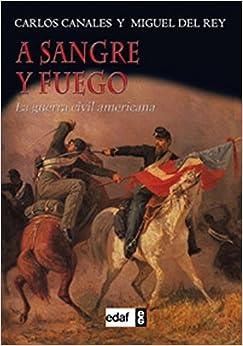 Book A sangre y fuego. La Guerra Civil Americana (Spanish Edition) by Miguel del Rey (2014-06-30)