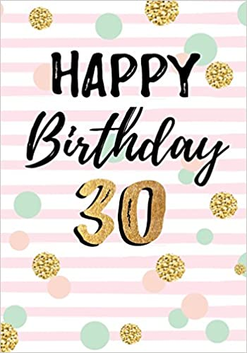 happy birthday 30 Happy Birthday 30: Keepsake Journal Notebook For Best Wishes  happy birthday 30