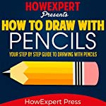 How to Draw with Pencils: Your Step-by-Step Guide to Drawing with Pencils | HowExpert Press