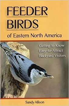 Book Feeder Birds of Eastern North America: Getting to Know Easy-to-Attract Backyard Visitors by Sandy Allison (2014-03-01)