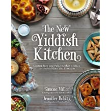The New Yiddish Kitchen: Gluten-Free and Paleo Kosher Recipes for the Holidays and Every Day