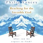 Reaching for the Invisible God: What Can We Expect to Find? | Philip Yancey