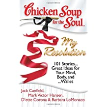 Chicken Soup for the Soul: My Resolution: 101 Stories...Great Ideas for Your Mind, Body, and ...Wallet