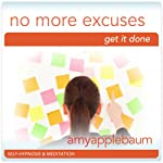 No More Excuses (Self-Hypnosis & Meditation): Get It Done & Get Motivated | Amy Applebaum