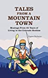 Tales from a Mountain Town: Musings from 25 Years of Living in the Colorado Rockies