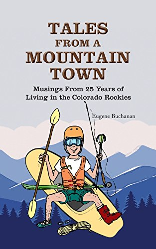 Tales from a Mountain Town: Musings from 25 Years of Living in the Colorado Rockies by Recreation Publishing Inc