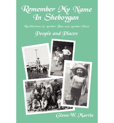 Read Online [ Remember My Name in Sheboygan: People and Places By Martin, Glenn W ( Author ) Paperback 2002 ] ebook
