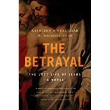 The Betrayal: The Lost Life of Jesus: A Novel