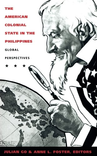 The American Colonial State in the Philippines: Global Perspectives (American Encounters/Global Interactions)