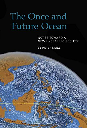 The Once and Future Ocean: Notes Toward a New Hydraulic Society by [Neill, Peter]