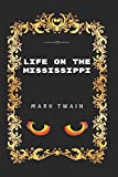 Life on the Mississippi: By Mark Twain - Illustrated