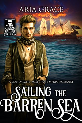 Sailing the Barren Sea: A Standalone M/M Pirate MPreg Romance (Omegas of the Caribbean)