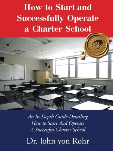 How To Start And Successfully Operate A Charter School  An In Depth Guide Detailing How To Start And Operate A Successful Charter School