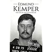 Edmund Kemper: The Life of the Co-Ed Killer (True Crime Biographies Book 3)