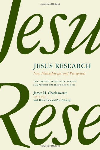 Jesus Research: New Methodologies and Perceptions -- The Second Princeton-Prague Symposium on Jesus Research, Princeton