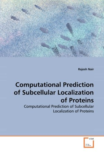 Computational Prediction of Subcellular Localization of Proteins: Computational Prediction of Subcellular Localization of Proteins by Nair Rajesh