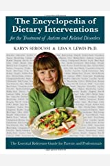 The Encyclopedia of Dietary Interventions for the Treatment of Autism and Related Disorders by Karyn Seroussi, Lisa Lewis (2008) Paperback Paperback