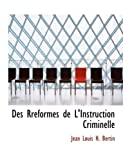 Des Rracformes de L'Instruction Criminelle, Jean Louis H. Bertin, 0554863464