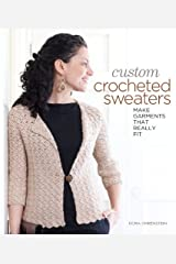 Custom Crocheted Sweaters: Make Garments that Really Fit Paperback