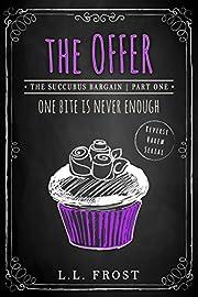 The Offer: Succubus Bargain Serial (Succubus Harem Book 1)