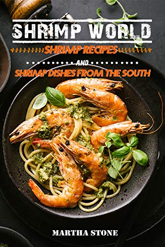 Shrimp World: Shrimp Recipes and Shrimp Dishes from the South by Martha Stone