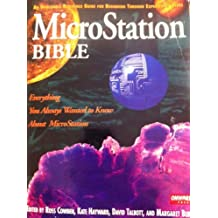 Microstation Bible: An Invaluable Reference Guide for Beginning Through Experienced Users