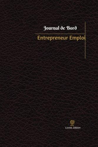 Entrepreneur Emploi Journal de bord: Registre, 100  pages, 15,24 x 22,86 cm (Journal/Carnet de bord) (French Edition)
