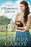 A Borrowed Dream (Cimarron Creek Trilogy)