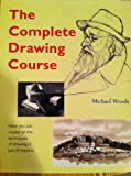 The Complete Drawing Course : How You Can Master All the Techniques of Drawing in Just 25 Lessons, Woods, Michael, 0713472413