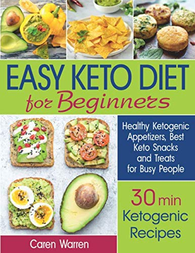 Easy Keto Diet for Beginners: Healthy Ketogenic Appetizers, Best Keto Snacks and Treats for Busy People. (30 min ketogenic recipes, low carb snacks, quick keto snacks) by Caren Warren