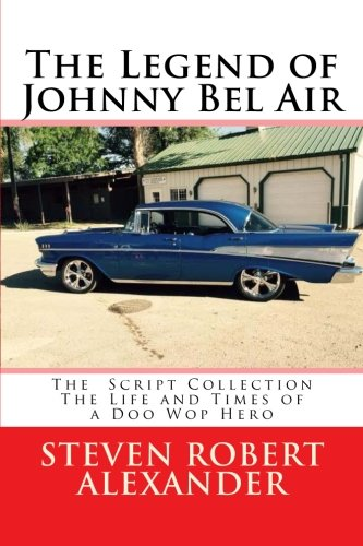 The Legend of Johnny Bel Air: The Life and Times of a Doo Wop Hero (The Script Collection) (Volume 1) pdf epub