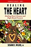 Product review for Healing the Heart: Healing Heart Disease & High Blood Pressure (30 Minutes to Health Book 3)