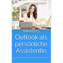 Outlook als persönliche Assistentin: für die Versionen Outlook 2010, 2013 und 2016 (kurz & knackig 4) (German Edition)