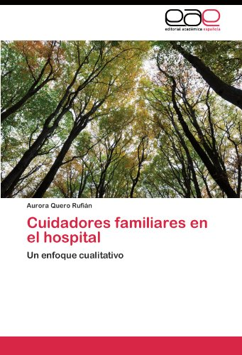 Cuidadores familiares en el hospital: Un enfoque cualitativo (Spanish Edition) [Aurora Quero Rufian] (Tapa Blanda)