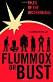 Tales of the Incorrigible - Flummox or Bust!, Kevin Bowersox, 149109110X