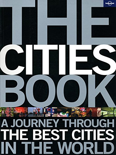Lonely Planet The Cities Book: A Journey Through the Best Cities in the World (Lonely Planet General Pictorial)