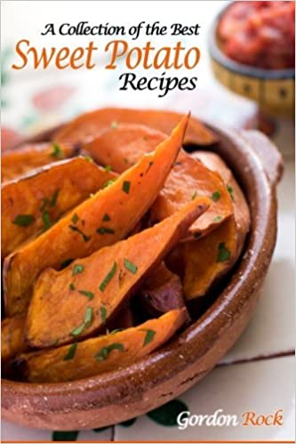A Collection of the Best Sweet Potato Recipes: Tasty and Healthy Sweet Potato Recipes by Gordon Rock (2014-07-13)