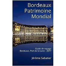 Bordeaux Patrimoine Mondial: Guide de voyage Bordeaux, Port de la Lune - 2017 (French Edition)