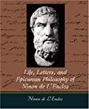 Life, Letters, and Epicurean Philosophy of Ninon de LÂ¿Enclos, Ninon de L'Enclos, 1604249412