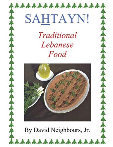 Sahtayn!: Traditional Lebanese Food by David Neighbours Jr