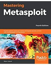 Mastering Metasploit: Exploit systems, cover your tracks, and bypass security controls with the Metasploit 5.0 framework, 4th Edition