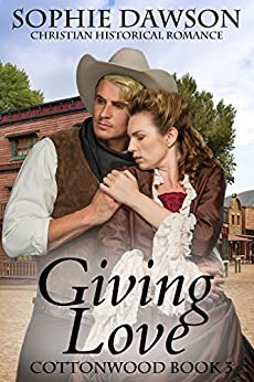 Giving Love: Christian Historical Romance (Cottonwood Book 3) by [Dawson, Sophie]